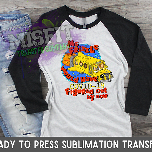 Mrs. Frizzle Would Have Figured Out COVID - Sublimation Transfer