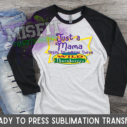 Just a Mama Trying to Raise These Wild Thornberrys - Sublimation Transfer