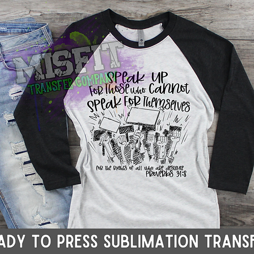 Speak Up for Those Who Cannot Speak for Themselves - Sublimation Transfer
