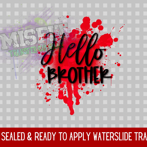 Hello Brother - Clear Waterslide