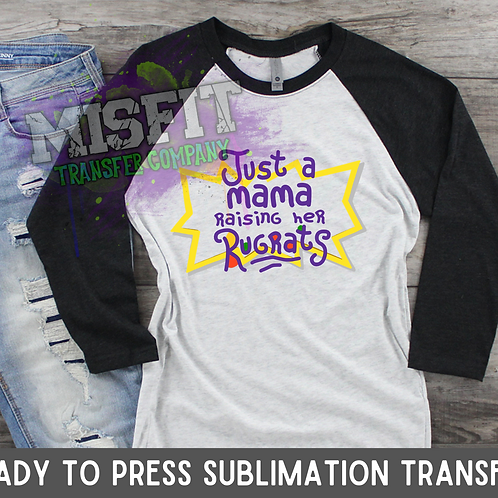 Just a Mama Raising Her Rugrats - Sublimation Transfer