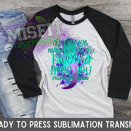 Semi Colon - I Would Miss You - Sublimation Transfer