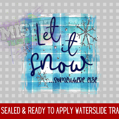 Let It Snow... Somewhere Else - Clear Waterslide