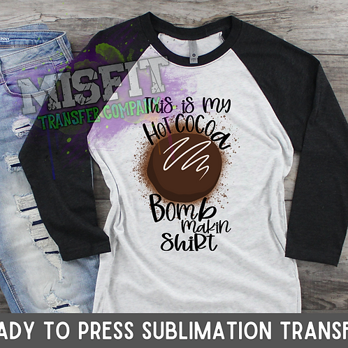 Hot Cocoa Bomb Shirt - Sublimation Transfer