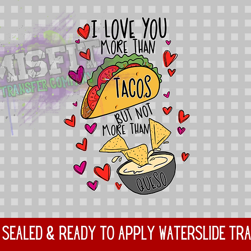 I Love You More Than Tacos But Not More Than Queso - Clear Waterslide