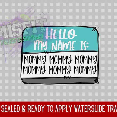 Hello My Name is Mommy Nametag - Clear Waterslide