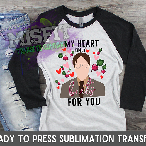 My Heart Only Beets For You - Dwight - The Office - Sublimation Transfer