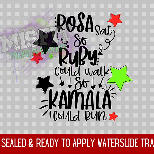 Rosa Sat So Ruby Could Walk So Kamala Could Run - Green & Red - Clear Waterslide