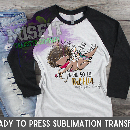 Love Is In the Air But So is the Flu 1 - Sublimation Transfer