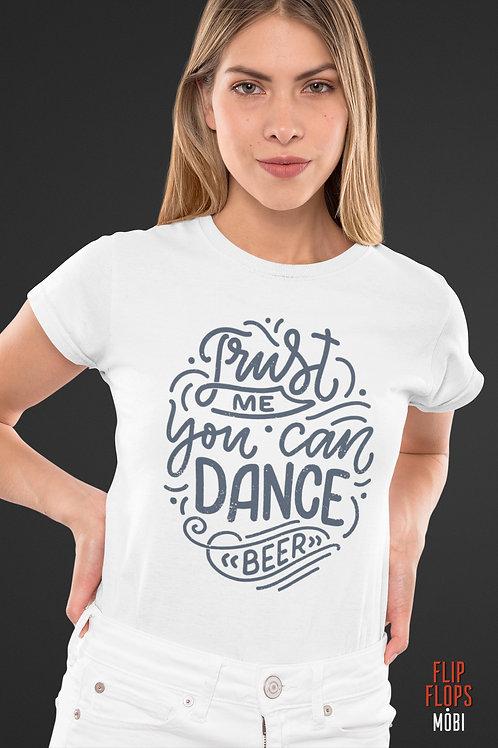 Бяла тениска - Trust me, you can dance, beer - Безплатна доставка