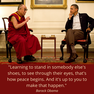 Learning to stand in somebody else's shoes, to see through their eyes, that's how peace be