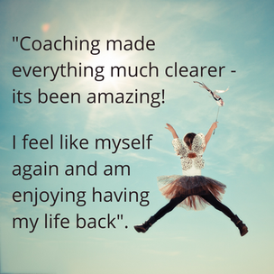 Coaching made everything much clearer - its been amazing! I feel like myself again and am