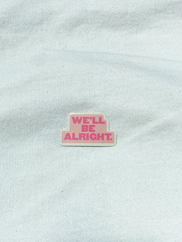 We'll Be Alright Sticker