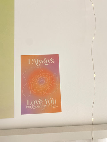 4x6 Always Love You Print