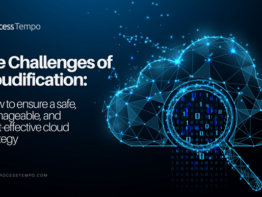 The Challenges of Cloudification: How to Ensure a Safe, Manageable, Cost-Effective Cloud Strategy