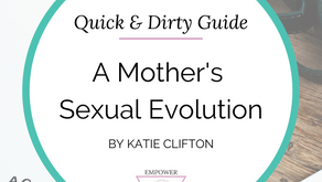 A Quick & Dirty Guide to a Mother's Sexual Evolution