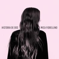 Mica Fiorellino - Historia de a dos.jpg