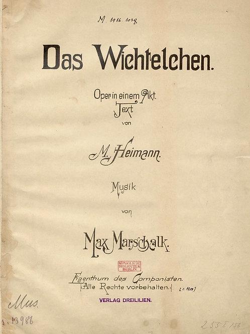 Max Marschalk I Das Wichtelchen, opera in one act