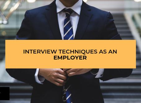 INTERVIEW TECHNIQUES AS AN EMPLOYER