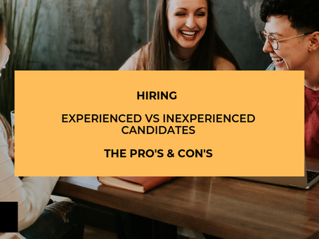 PROS AND CONS OF HIRING EXPERIENCED AND INEXPERIENCED STAFF