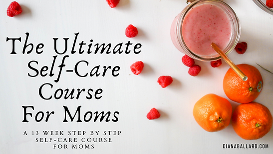 The Ultimate Self Care Course For Moms D