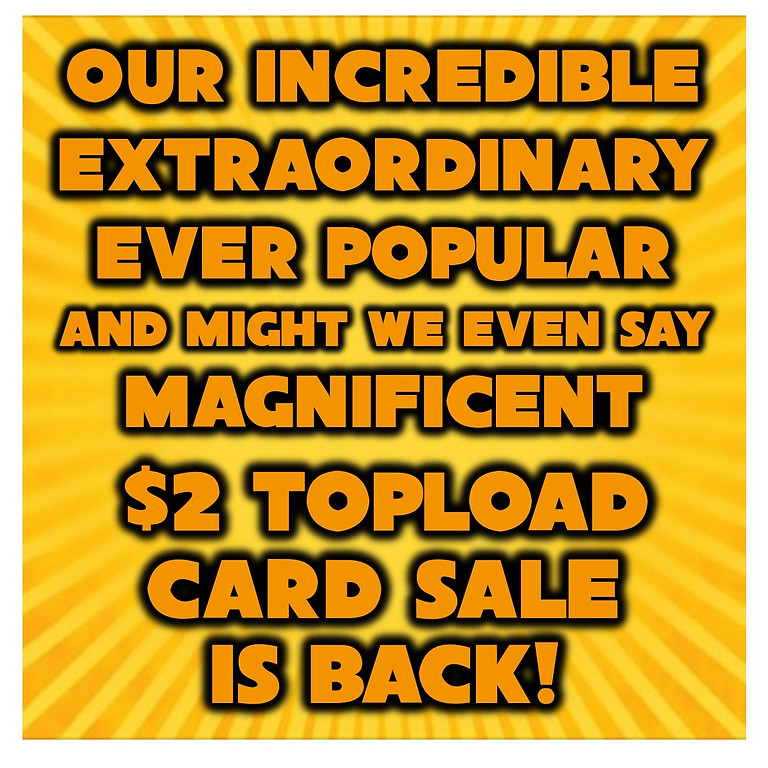 OUR $2 TOPLOAD CARD SALE IS BACK!