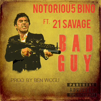 NOTORIOU5 BINO X 21 SAVAGE - BAD GUY