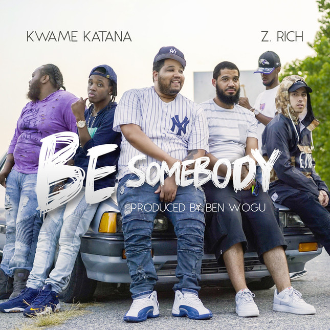 Z. RICH X KWAME KATANA - BE SOMEBODY