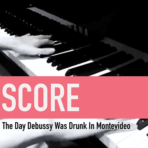 The Day Debussy Was Drunk In Montevideo - Score