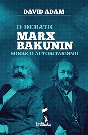 O Debate Marx-Bakunin sobre o Autoritarismo