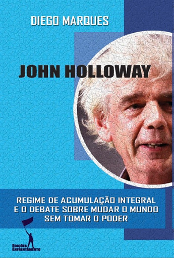 John Holloway: Regime de Acumulação Integral e o debate sobre como mudar o mundo sem tomar o poder