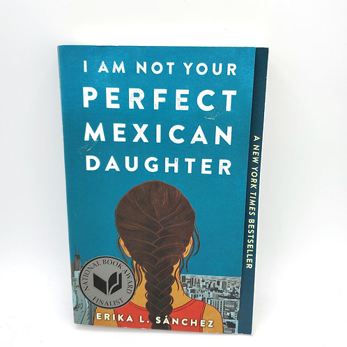 I am Not Your Perfect Mexican by Erika L. Sanchez - YA Novel