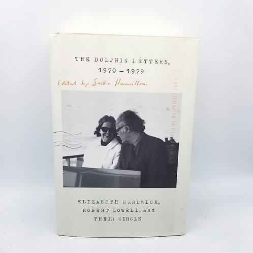 The Dolphin Letters 1970-1979 Elizabeth Hardwick, Robert Lowell & Their Circle