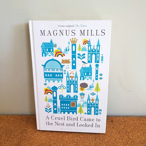 A Cruel Bird Came to the Nest and Looked In by Magnus Mills
