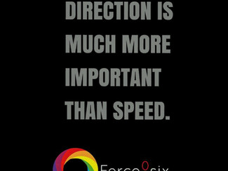 Force0six | Direction is Much More Important Than Speed
