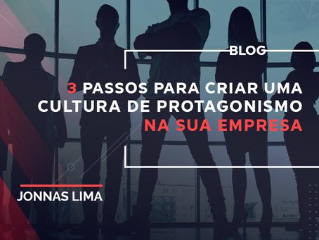 3 Passos Para Criar uma Cultura de Protagonismo na sua Empresa