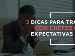 3 dicas para trabalhar com chefes que têm expectativas irreais