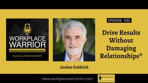 Jordan Goldrich: Drive Results Without Damaging Relationship®