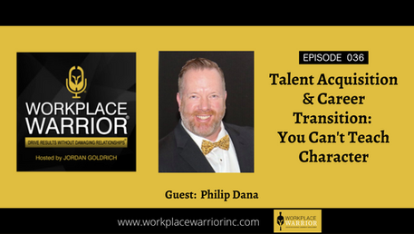 Phil Dana: Talent Acquisitions & Career Transition You Can't Teach Character
