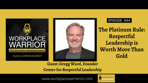 Gregg Ward: The Platinum Rule - Respectful Leadership Is Worth More Than Gold