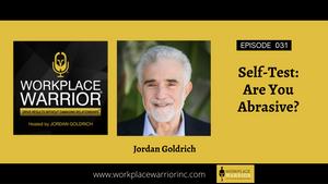 Jordan Goldrich: Self-Test: Are You Abrasive