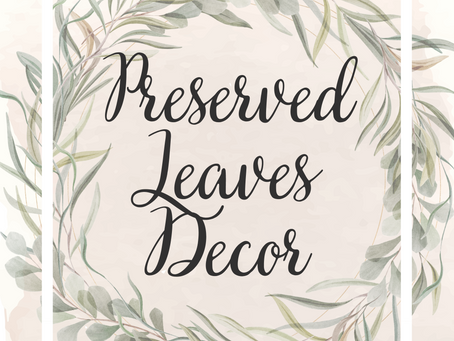 Field Notes. Entry 103. Preserved Leaves Decor.