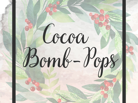 Field Notes Entry 109. Cocoa Bomb-Pops