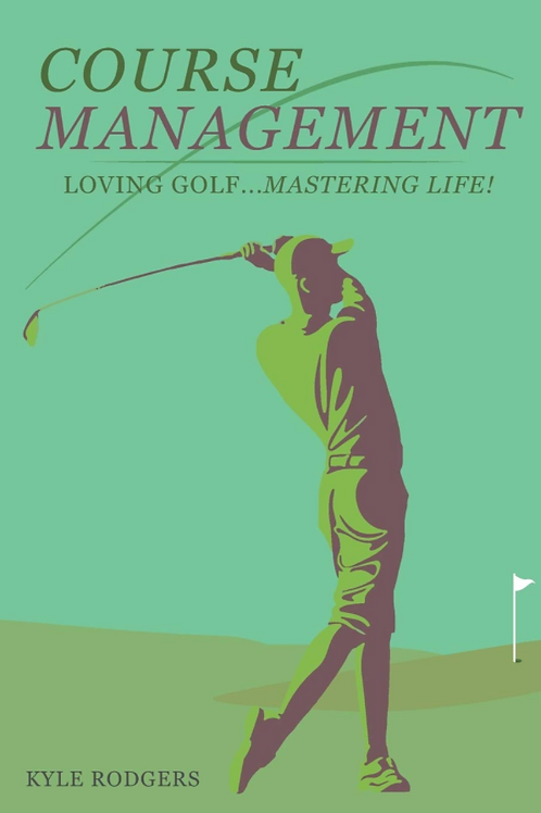 Autographed Copy: Course Management: Loving Golf... Mastering Life.