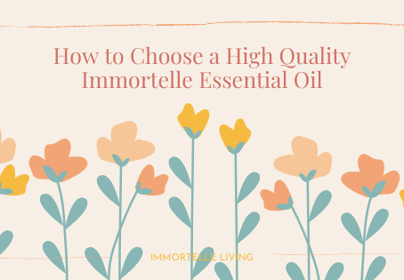 How to Choose a High Quality Immortelle Essential Oil