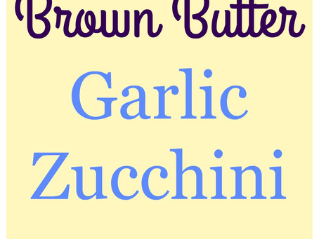 Brown Butter Garlic Zucchini