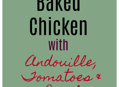 Baked Chicken with Andouille, Tomatoes and Basil