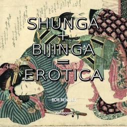 'Shunga+Bijinga=Erotica'