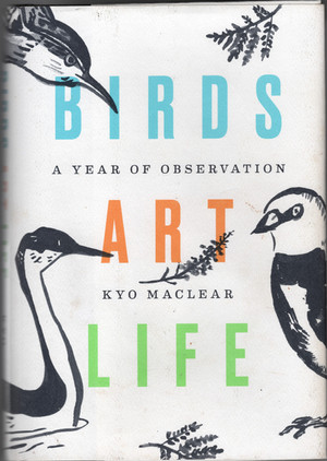 Birds Art Life.  A Year of Observation  Kyo Maclear
