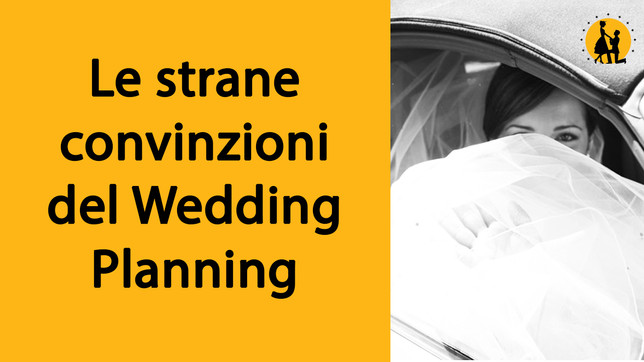 Le strane convinzioni del Wedding Planning
